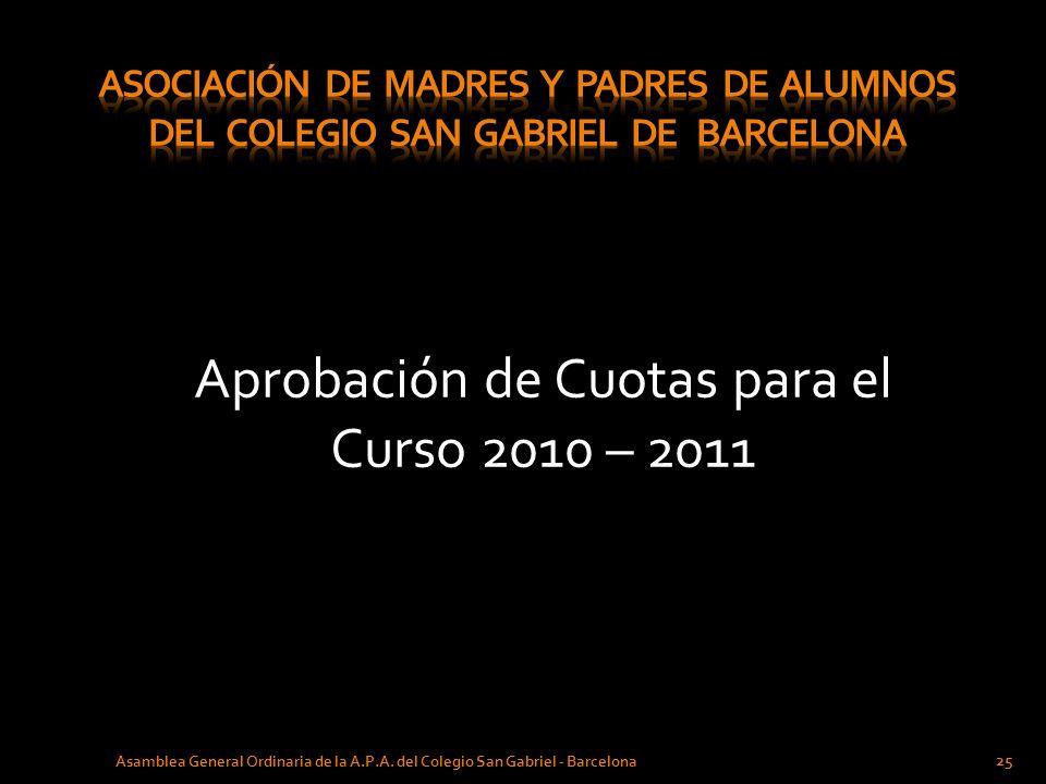 Aprobación de Cuotas para el Curso 2010 – 2011 25 Asamblea General Ordinaria de la A.P.A. del Colegio San Gabriel - Barcelona