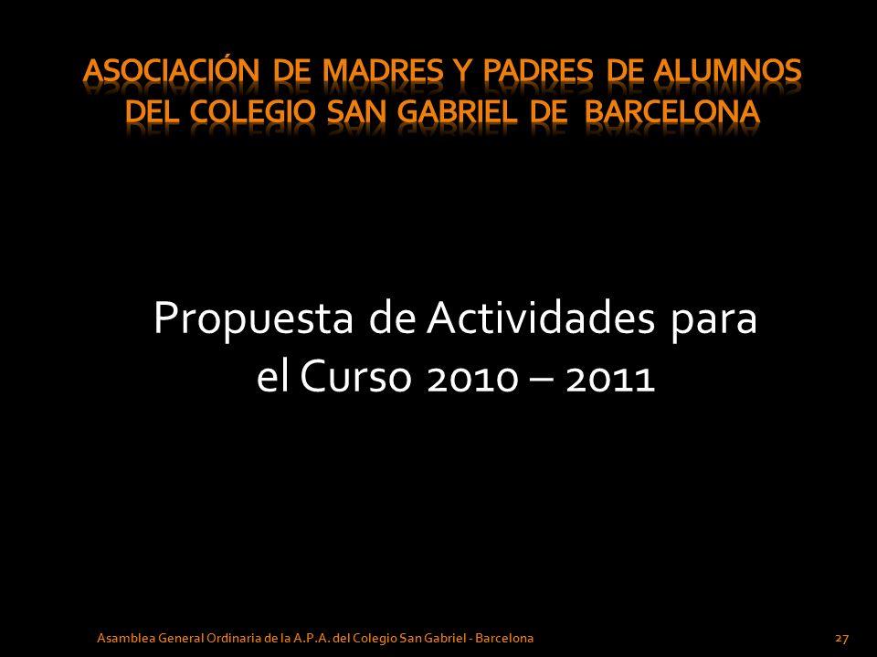 Propuesta de Actividades para el Curso 2010 – 2011 27 Asamblea General Ordinaria de la A.P.A. del Colegio San Gabriel - Barcelona