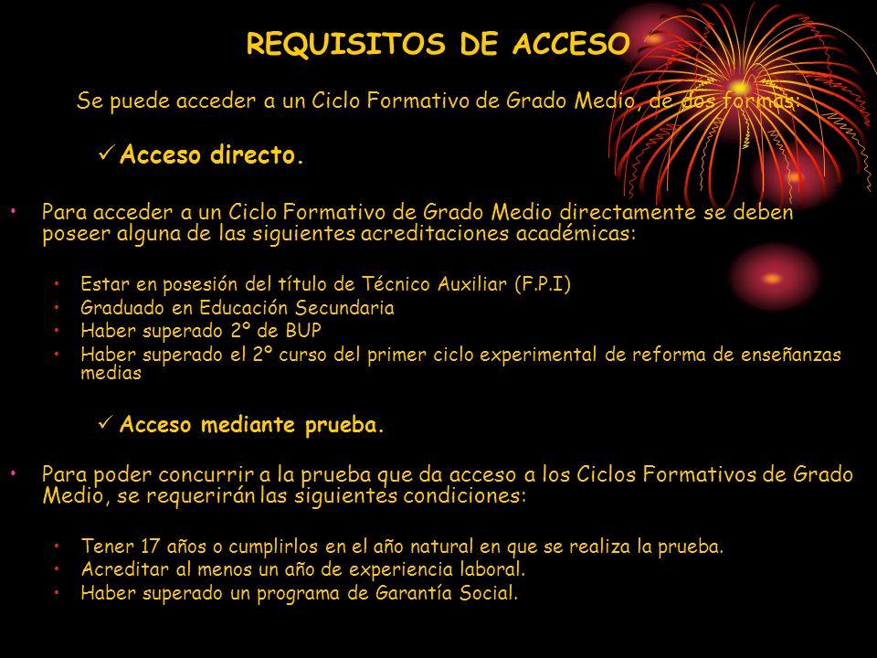 REQUISITOS DE ACCESO Se puede acceder a un Ciclo Formativo de Grado Medio, de dos formas: Acceso directo.