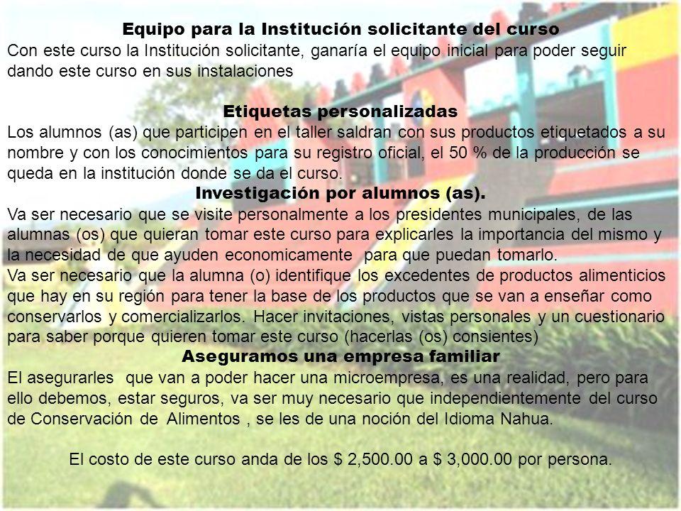 Equipo para la Institución que solicite el curso Casa Ecológica Teotihuacán cuenta en sus instalaciones con el equipo necesario para dar el curso Etiquetas personalizadas Investigación por alumnos (as) Aseguramos una empresa familiar, para los alumnos que tomen el curso.