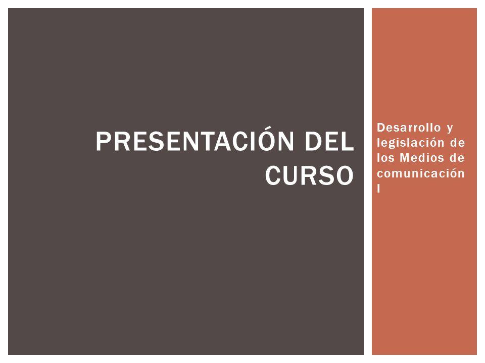 Desarrollo y legislación de los Medios de comunicación I PRESENTACIÓN DEL CURSO