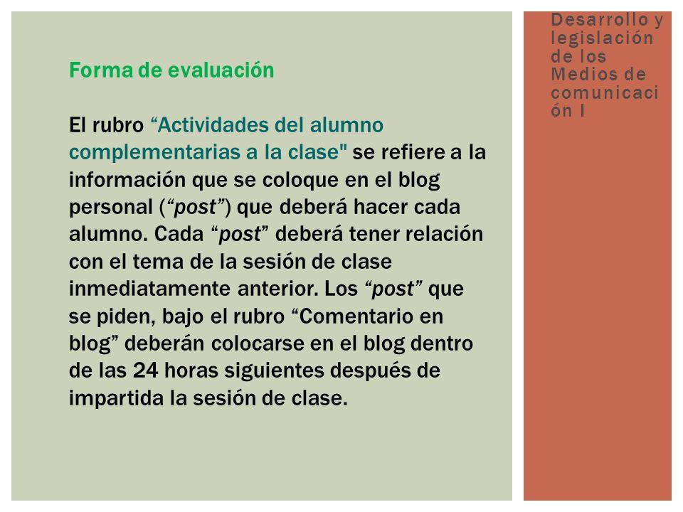 Forma de evaluación El rubro Actividades del alumno complementarias a la clase se refiere a la información que se coloque en el blog personal (post) que deberá hacer cada alumno.