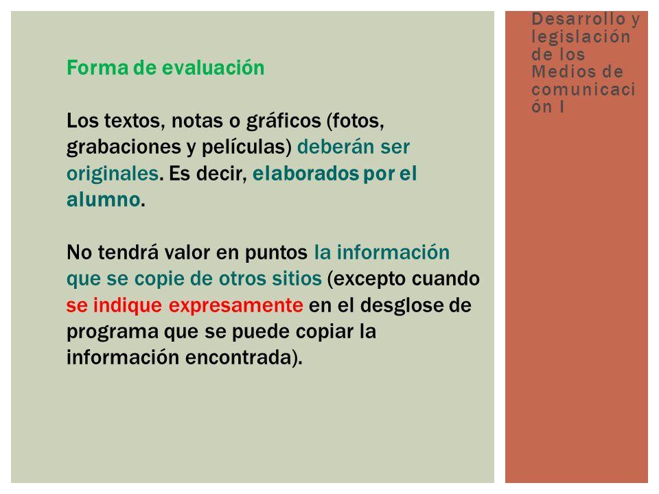 Forma de evaluación Los textos, notas o gráficos (fotos, grabaciones y películas) deberán ser originales.