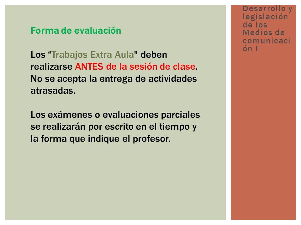 Forma de evaluación Los Trabajos Extra Aula deben realizarse ANTES de la sesión de clase.