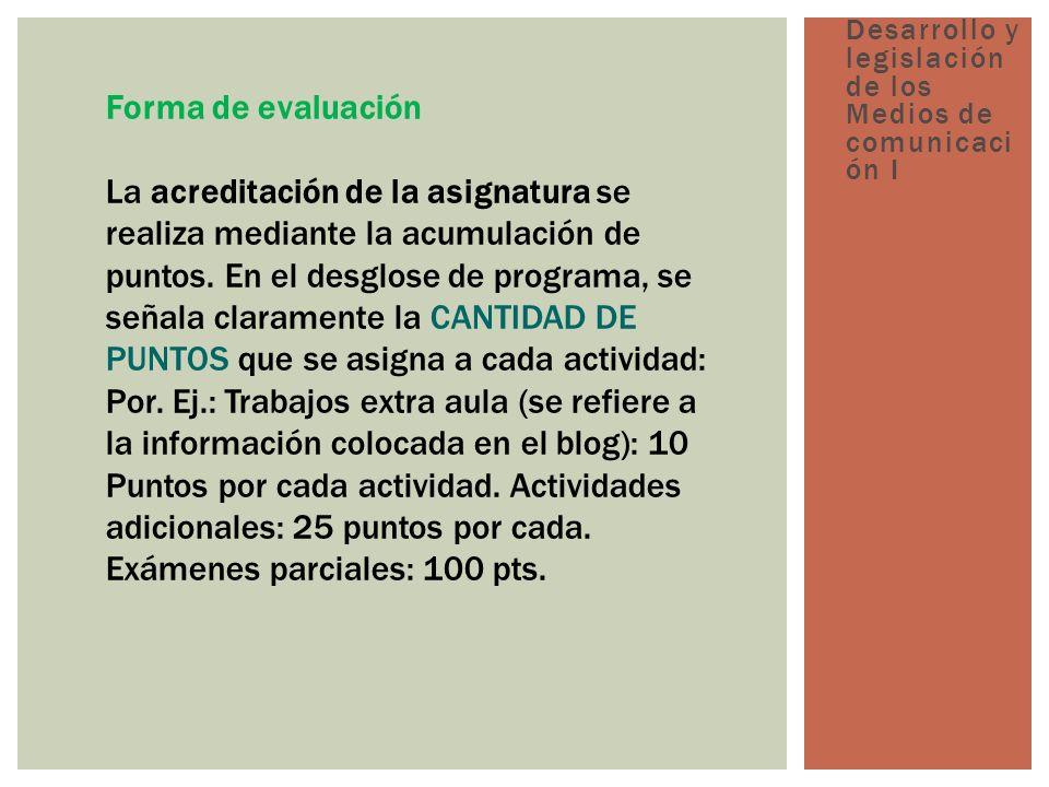 Forma de evaluación La acreditación de la asignatura se realiza mediante la acumulación de puntos.