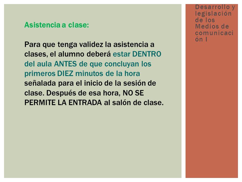 Asistencia a clase: Para que tenga validez la asistencia a clases, el alumno deberá estar DENTRO del aula ANTES de que concluyan los primeros DIEZ minutos de la hora señalada para el inicio de la sesión de clase.