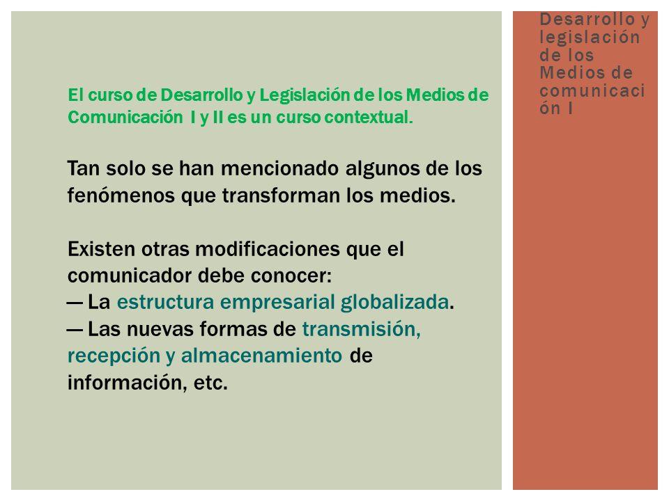 El curso de Desarrollo y Legislación de los Medios de Comunicación I y II es un curso contextual.