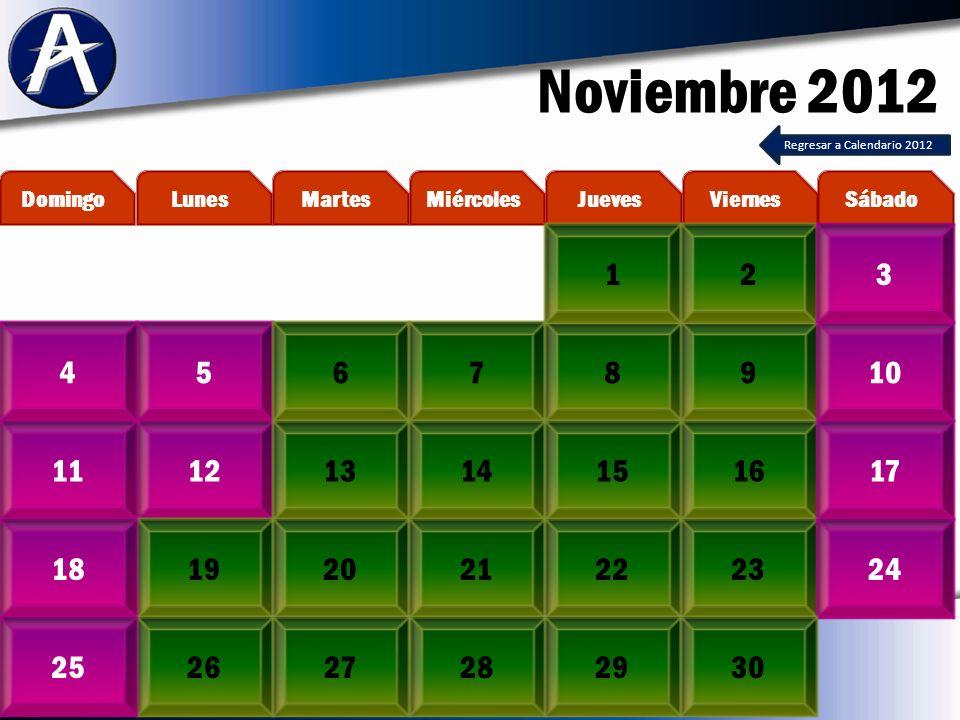Noviembre 2012 56789410 12131415161117 19202122231824 262725 MartesLunesDomingoViernesJuevesMiércolesSábado 123 282930 Regresar a Calendario 2012