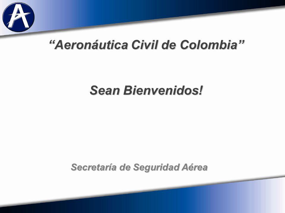 Aeronáutica Civil de Colombia Sean Bienvenidos! Secretaría de Seguridad Aérea