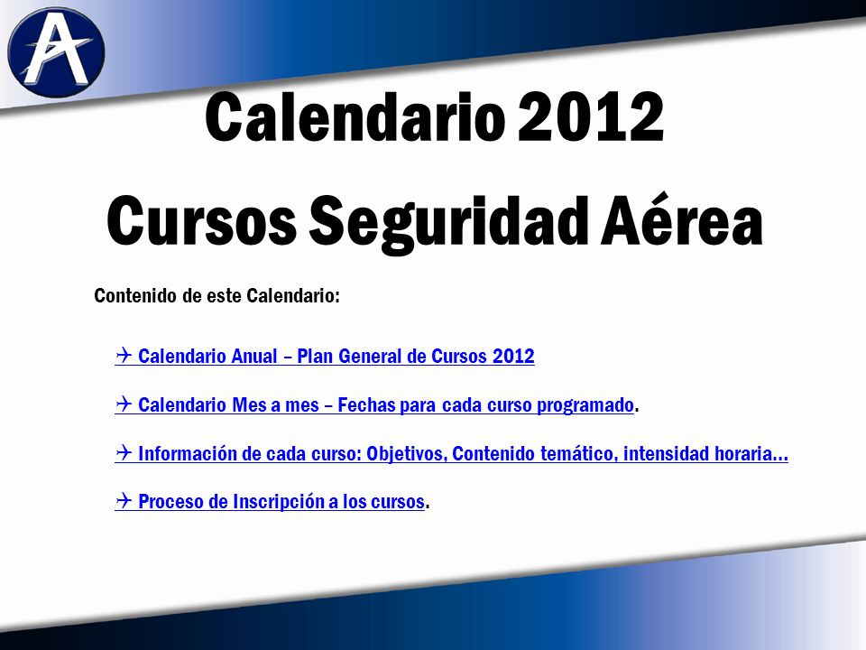 Calendario 2012 Haga clic sobre el nombre del a consultar, o clic en el Curso al que desea aplicar, para conocer su detalle.