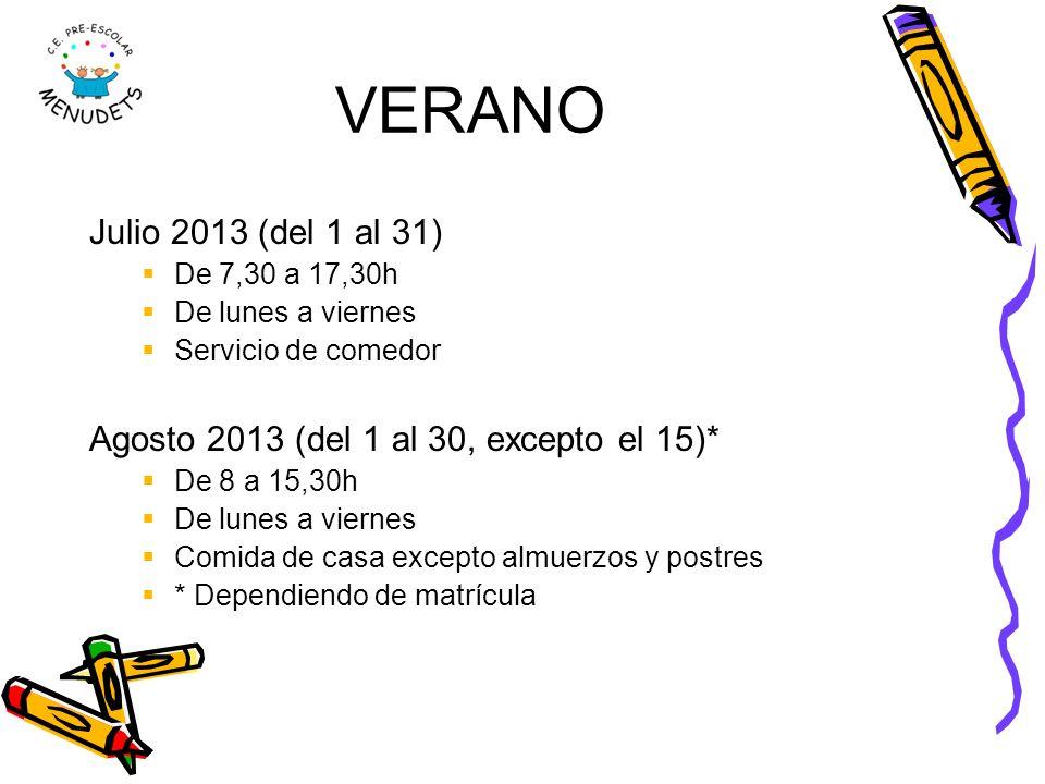 VERANO Julio 2013 (del 1 al 31) De 7,30 a 17,30h De lunes a viernes Servicio de comedor Agosto 2013 (del 1 al 30, excepto el 15)* De 8 a 15,30h De lun