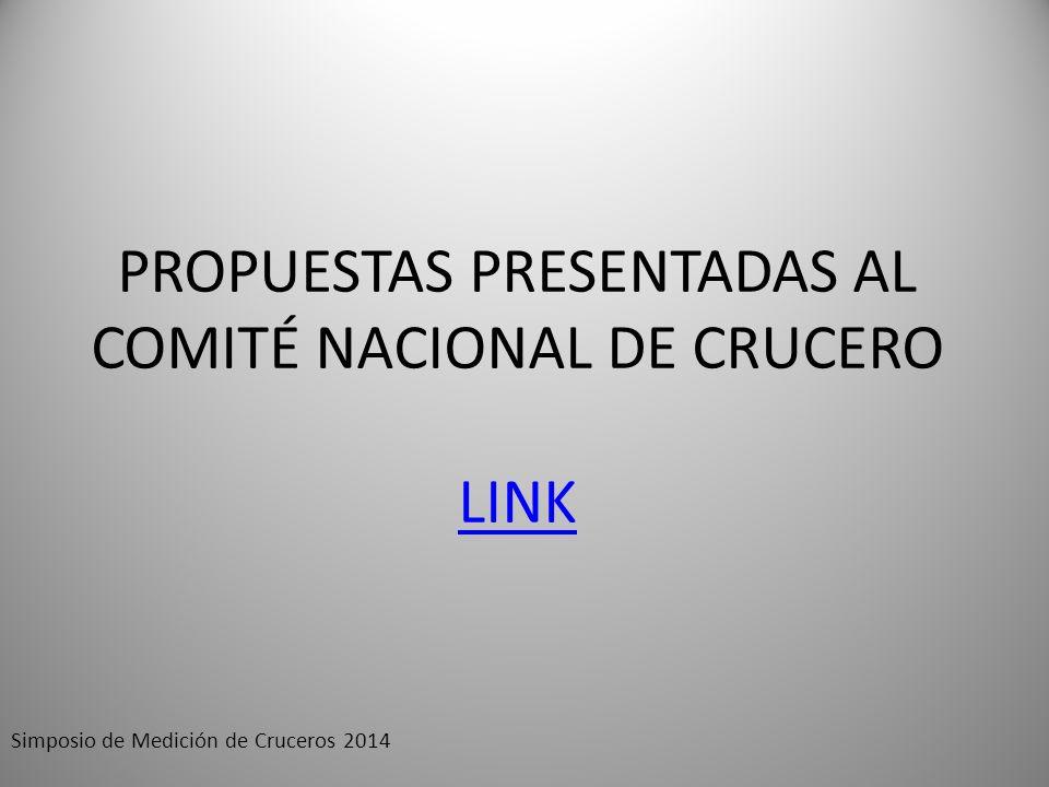 PROPUESTAS PRESENTADAS AL COMITÉ NACIONAL DE CRUCERO LINK LINK Simposio de Medición de Cruceros 2014