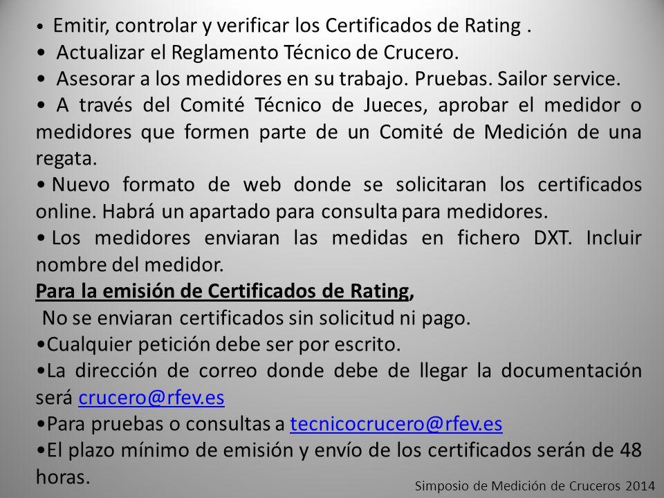 Emitir, controlar y verificar los Certificados de Rating. Actualizar el Reglamento Técnico de Crucero. Asesorar a los medidores en su trabajo. Pruebas