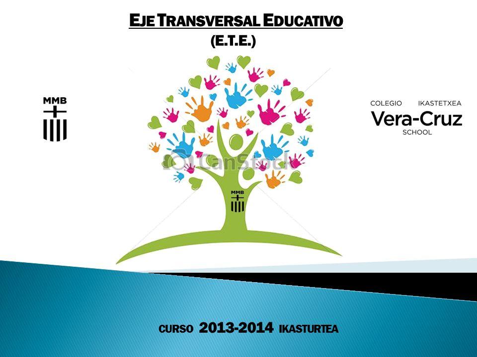 E JE T RANSVERSAL E DUCATIVO (E.T.E.) CURSO 2013-2014 IKASTURTEA