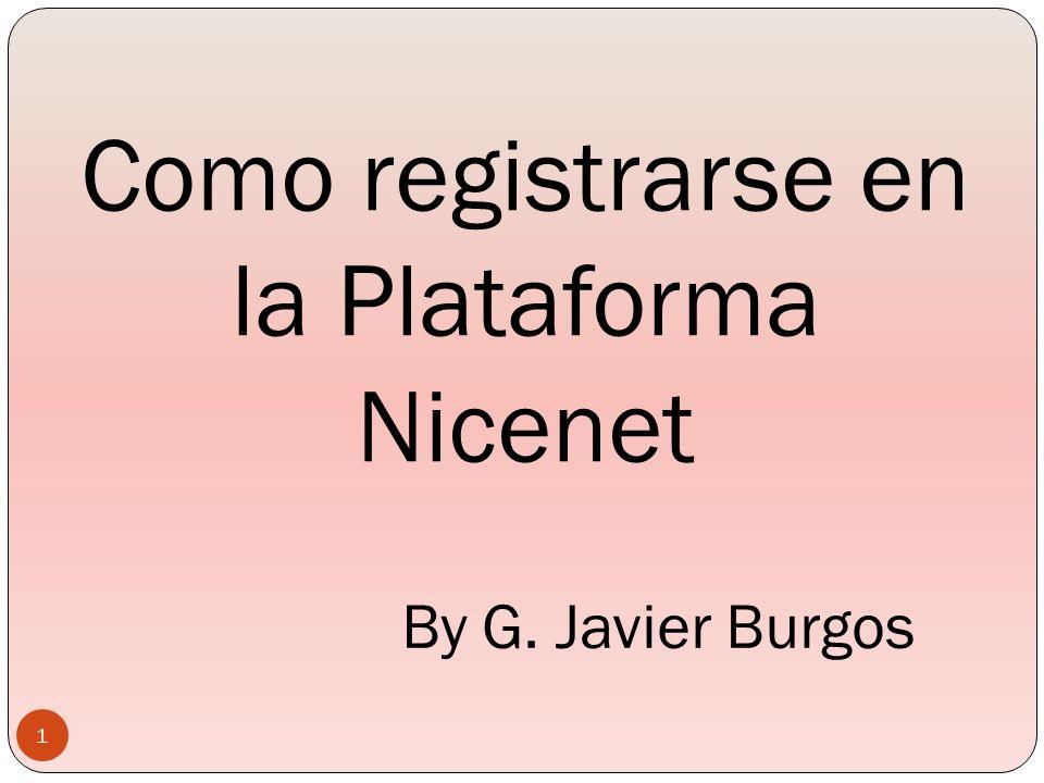 By G. Javier Burgos Como registrarse en la Plataforma Nicenet 1