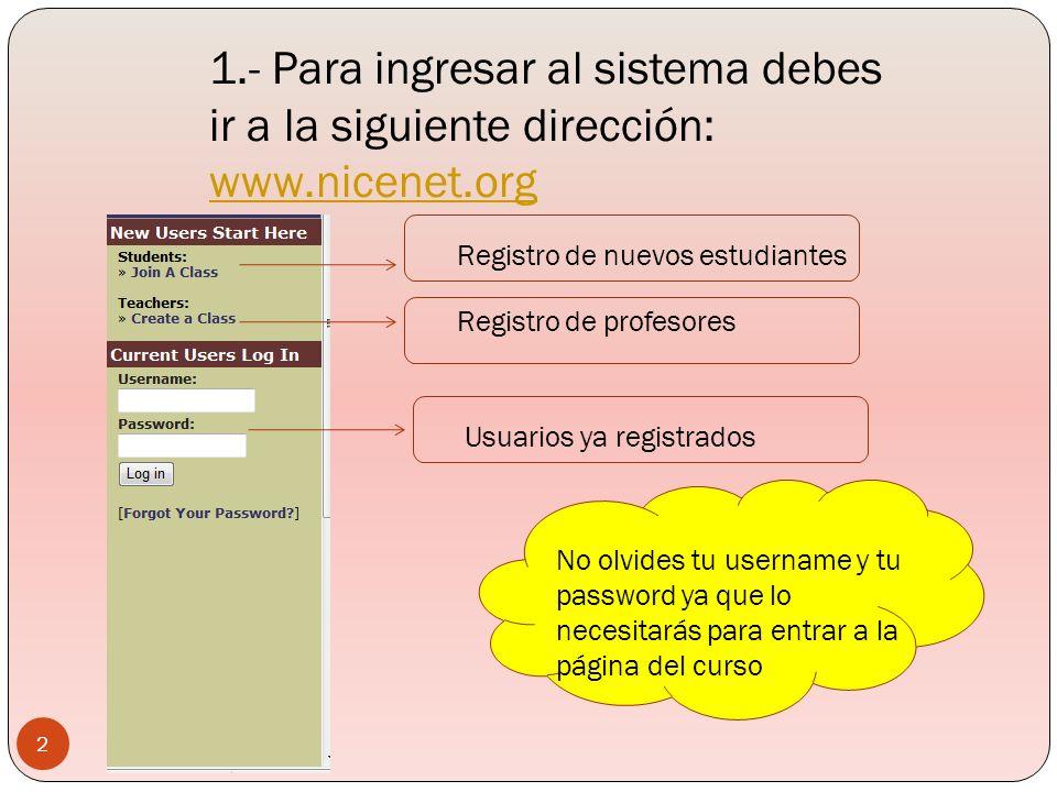 1.- Para ingresar al sistema debes ir a la siguiente dirección: www.nicenet.org www.nicenet.org Registro de nuevos estudiantes Registro de profesores