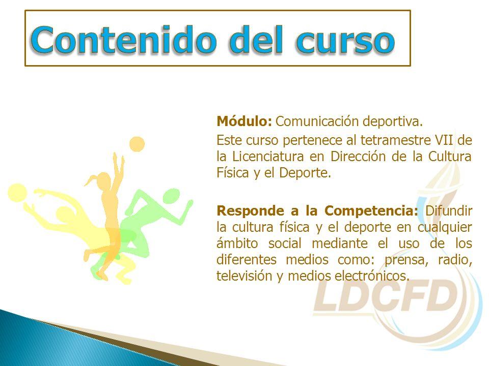 Módulo: Comunicación deportiva. Este curso pertenece al tetramestre VII de la Licenciatura en Dirección de la Cultura Física y el Deporte. Responde a