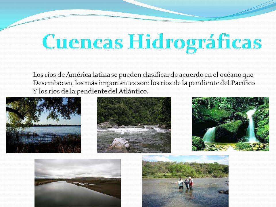 Los ríos de América latina se pueden clasificar de acuerdo en el océano que Desembocan, los más importantes son: los ríos de la pendiente del Pacífico