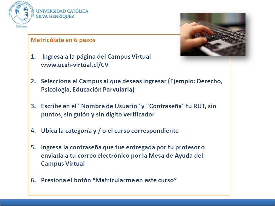 Matricúlate en 6 pasos 1. Ingresa a la página del Campus Virtual www.ucsh-virtual.cl/CV 2.Selecciona el Campus al que deseas ingresar (Ejemplo: Derech