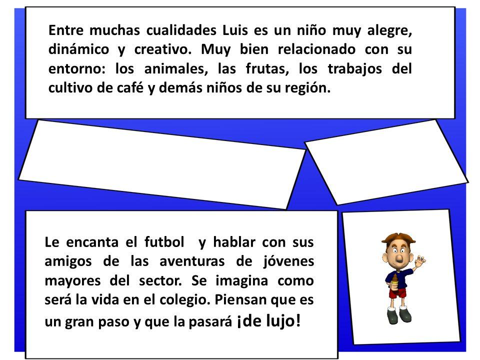 Entre muchas cualidades Luis es un niño muy alegre, dinámico y creativo.