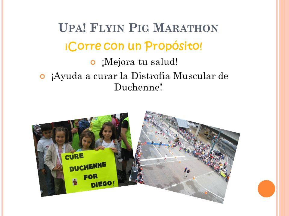 U PA . F LYIN P IG M ARATHON ¡ Corre con un Propósito.