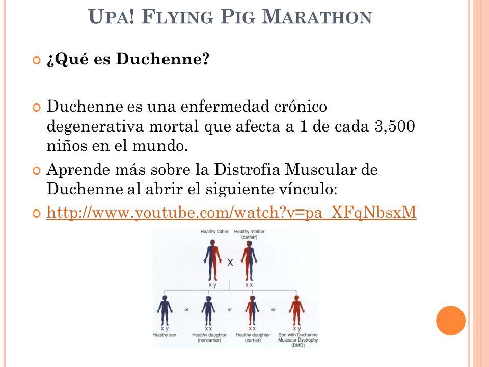 U PA .F LYING P IG M ARATHON ¿Quién tiene Duchenne.