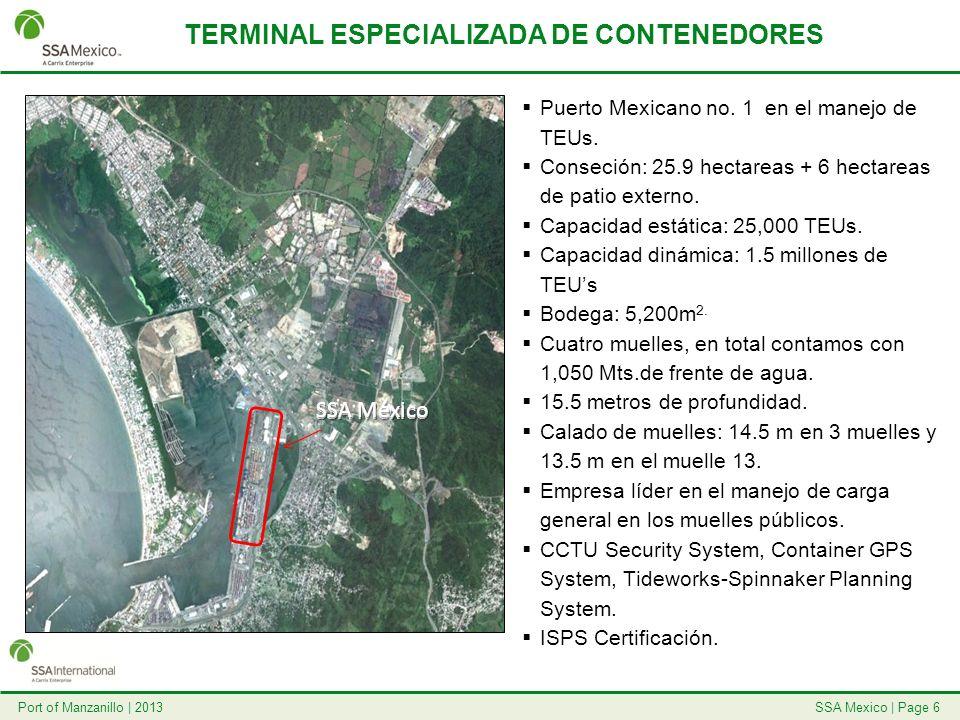 SSA Mexico   Page 6Port of Manzanillo   2013 TERMINAL ESPECIALIZADA DE CONTENEDORES SSA México Puerto Mexicano no. 1 en el manejo de TEUs. Conseción:
