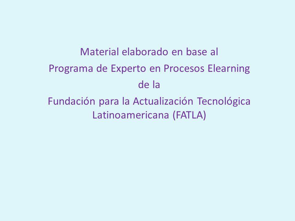 Material elaborado en base al Programa de Experto en Procesos Elearning de la Fundación para la Actualización Tecnológica Latinoamericana (FATLA)