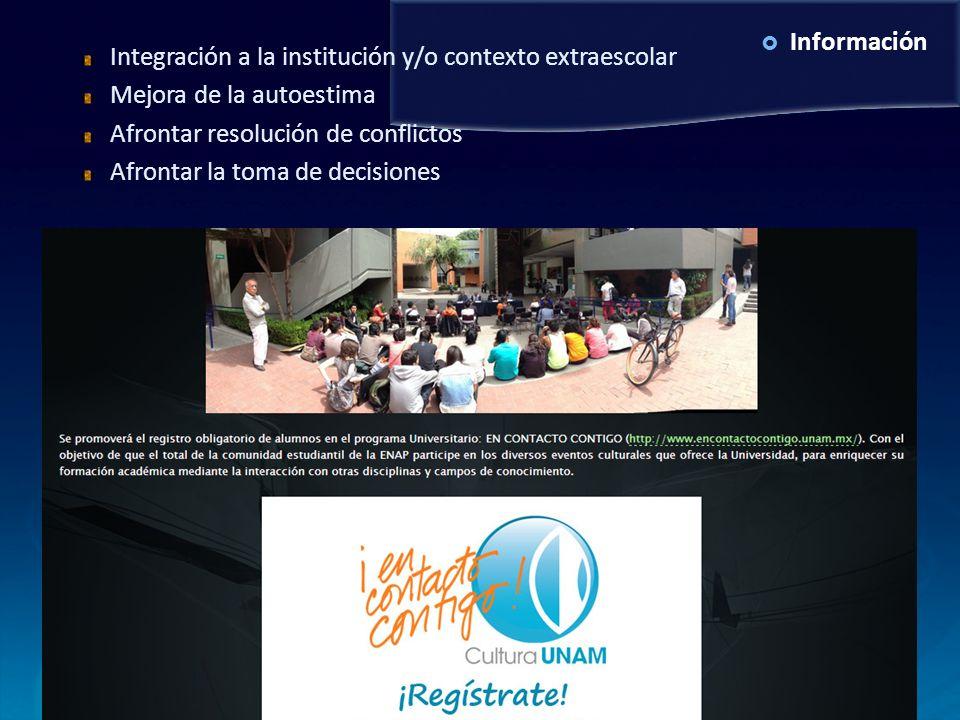 Información Integración a la institución y/o contexto extraescolar Mejora de la autoestima Afrontar resolución de conflictos Afrontar la toma de decis