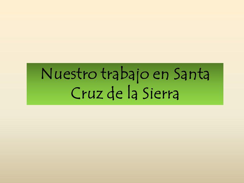 Nuestro trabajo en Santa Cruz de la Sierra
