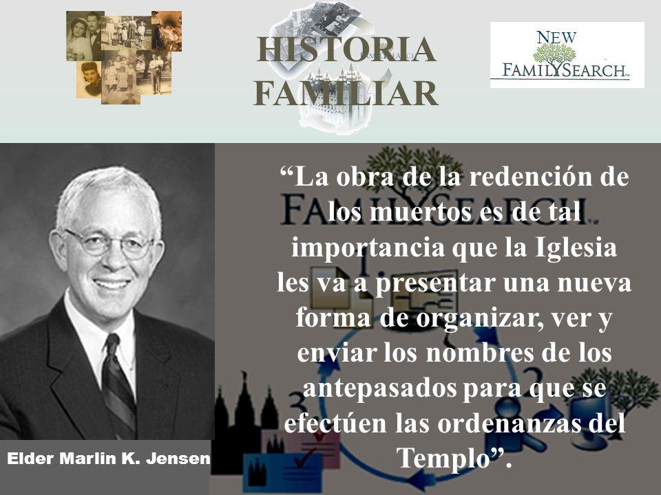 HISTORIA FAMILIAR N EW Elder Marlin K. Jensen La obra de la redención de los muertos es de tal importancia que la Iglesia les va a presentar una nueva