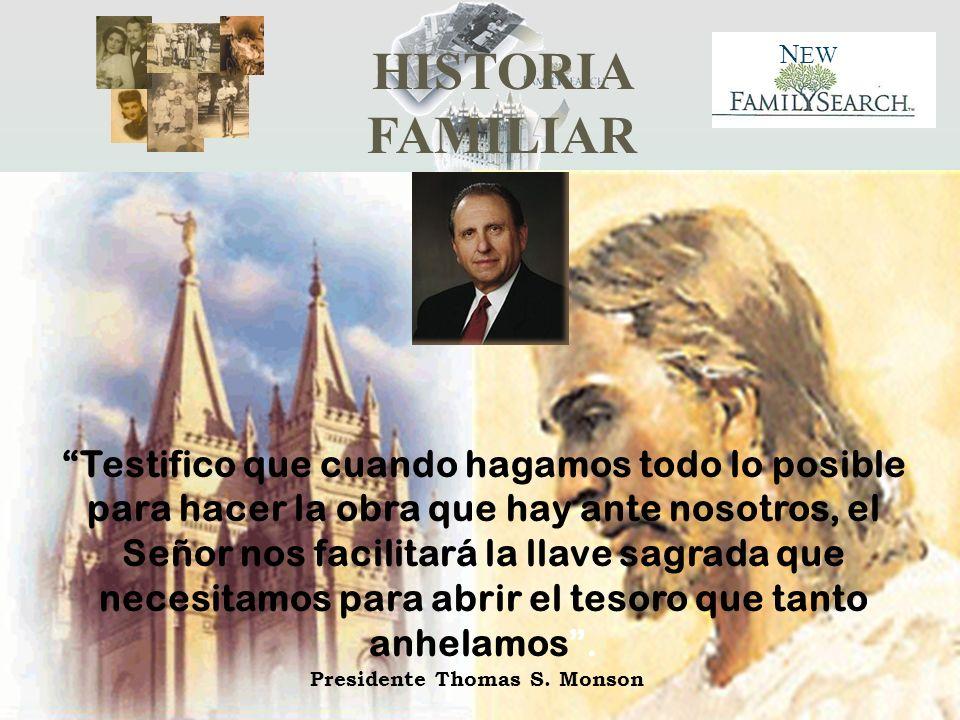 HISTORIA FAMILIAR N EW Testifico que cuando hagamos todo lo posible para hacer la obra que hay ante nosotros, el Señor nos facilitará la llave sagrada