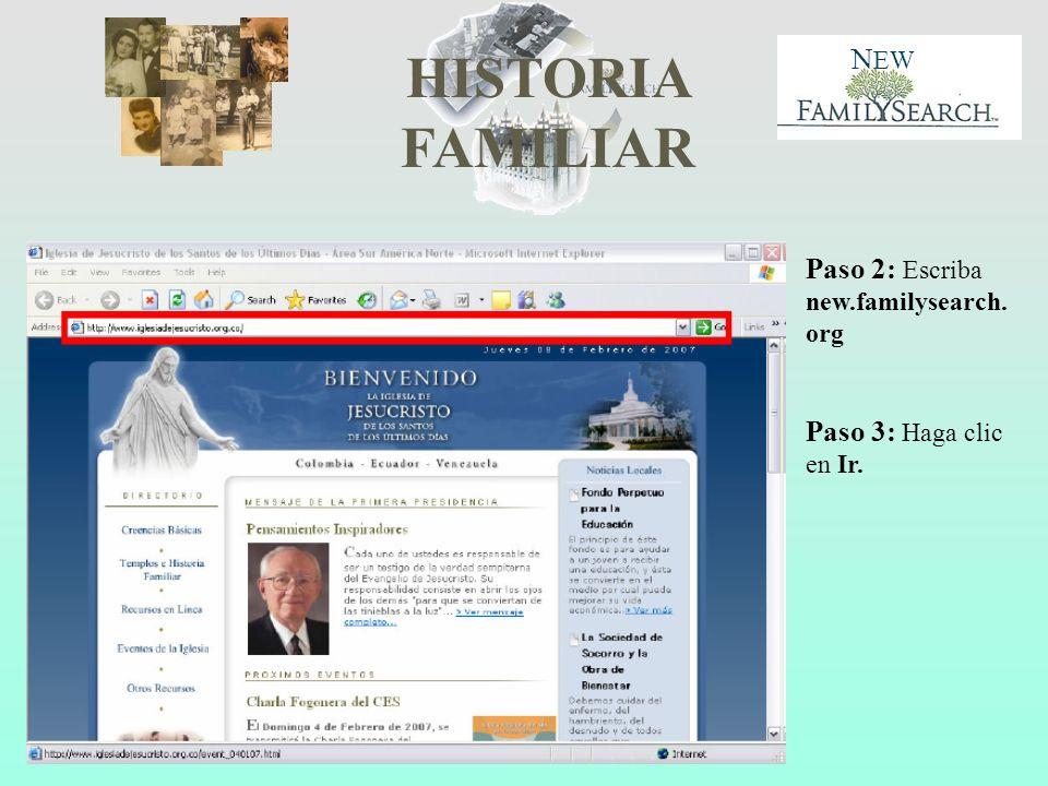 HISTORIA FAMILIAR N EW Paso 2: Escriba new.familysearch. org Paso 3: Haga clic en Ir.