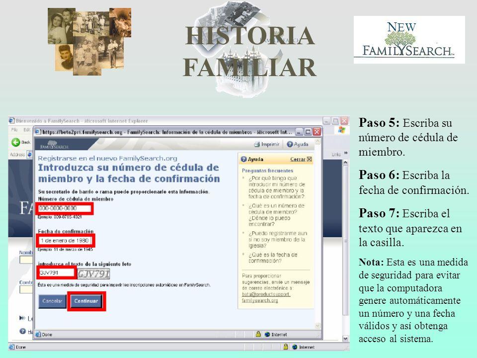 HISTORIA FAMILIAR N EW Paso 5: Escriba su número de cédula de miembro. Paso 6: Escriba la fecha de confirmación. Paso 7: Escriba el texto que aparezca