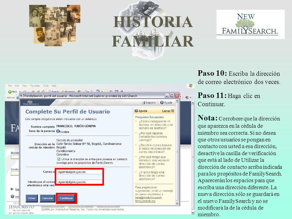 HISTORIA FAMILIAR N EW Paso 10: Escriba la dirección de correo electrónico dos veces. Paso 11: Haga clic en Continuar. Nota: Corrobore que la direcció
