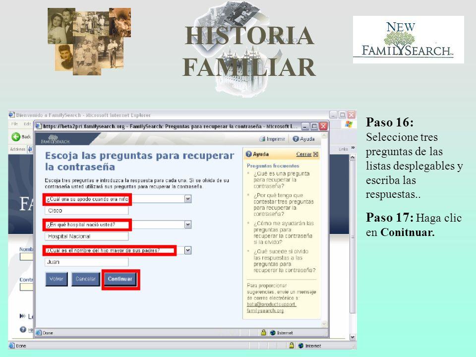 HISTORIA FAMILIAR N EW Paso 16: Seleccione tres preguntas de las listas desplegables y escriba las respuestas.. Paso 17: Haga clic en Conitnuar.