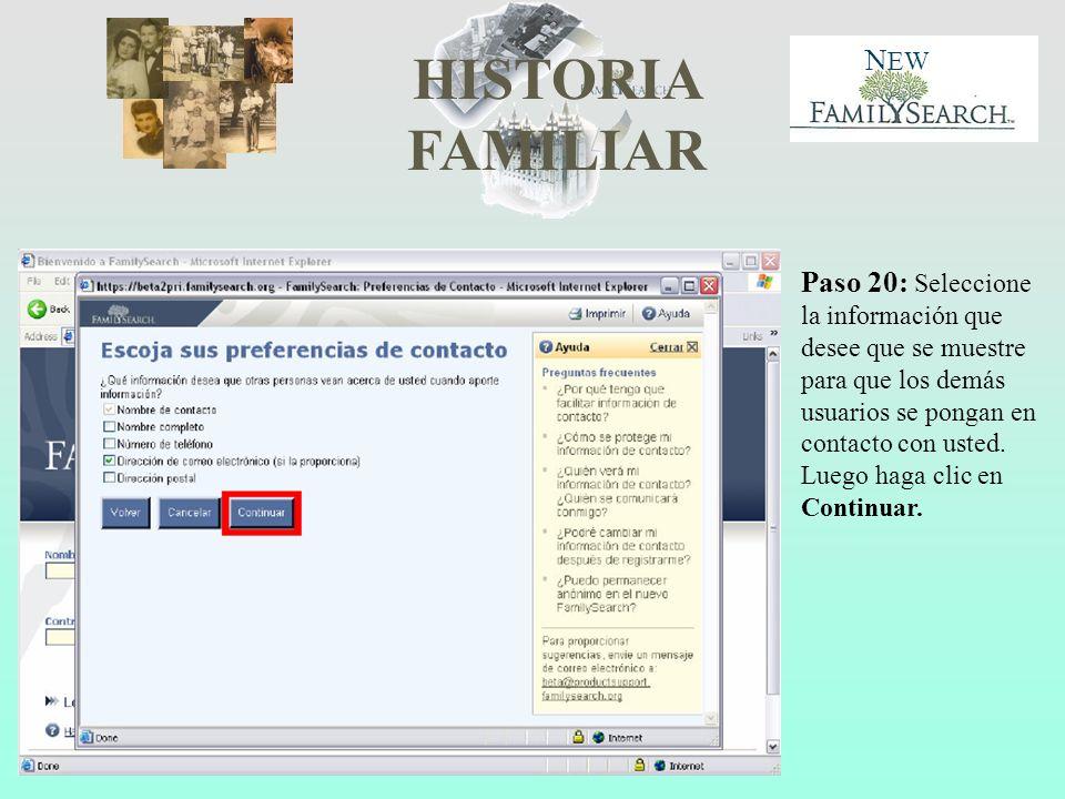 HISTORIA FAMILIAR N EW Paso 20: Seleccione la información que desee que se muestre para que los demás usuarios se pongan en contacto con usted. Luego