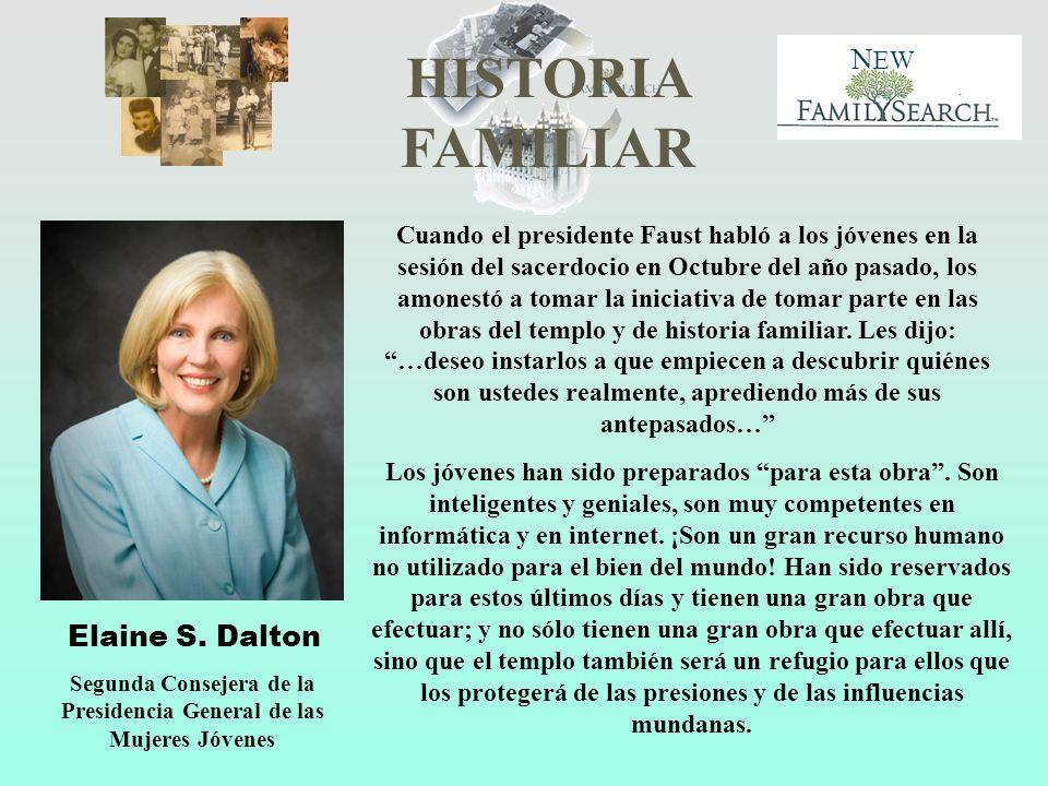 HISTORIA FAMILIAR N EW Elaine S. Dalton Segunda Consejera de la Presidencia General de las Mujeres Jóvenes Cuando el presidente Faust habló a los jóve