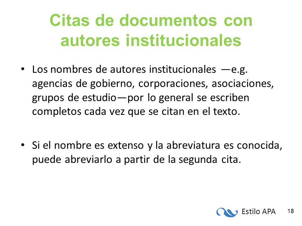 Estilo APA 18 Citas de documentos con autores institucionales Los nombres de autores institucionales e.g. agencias de gobierno, corporaciones, asociac