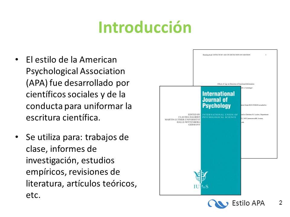 Estilo APA 2 Introducción El estilo de la American Psychological Association (APA) fue desarrollado por científicos sociales y de la conducta para uni
