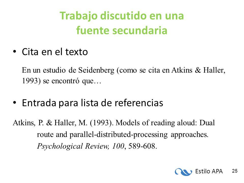 Estilo APA 25 Trabajo discutido en una fuente secundaria Cita en el texto En un estudio de Seidenberg (como se cita en Atkins & Haller, 1993) se encon