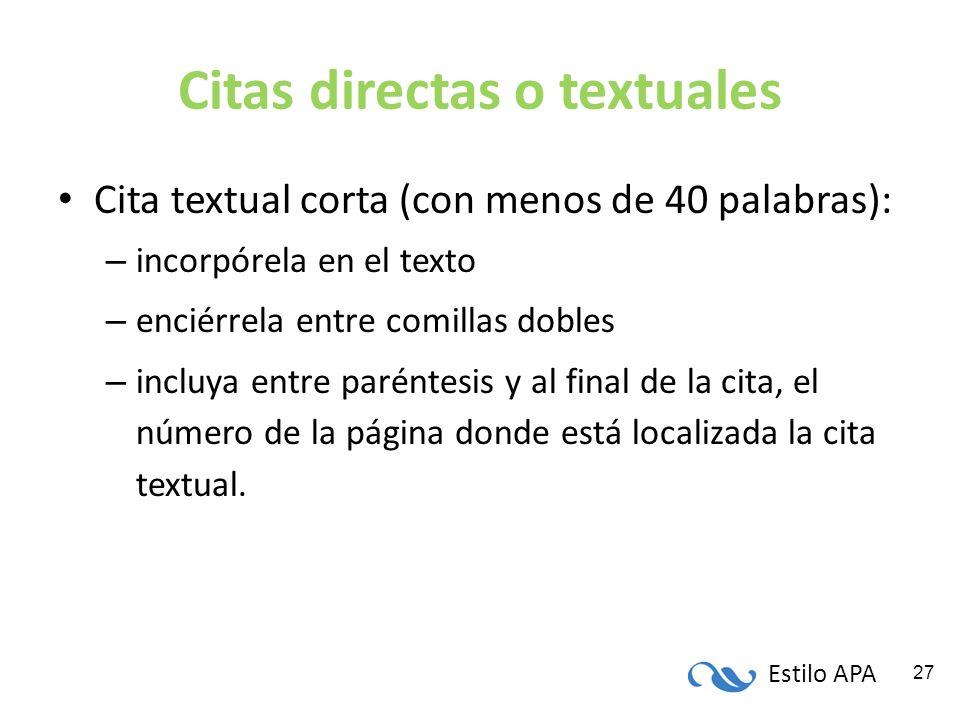 Estilo APA 27 Citas directas o textuales Cita textual corta (con menos de 40 palabras): – incorpórela en el texto – enciérrela entre comillas dobles –
