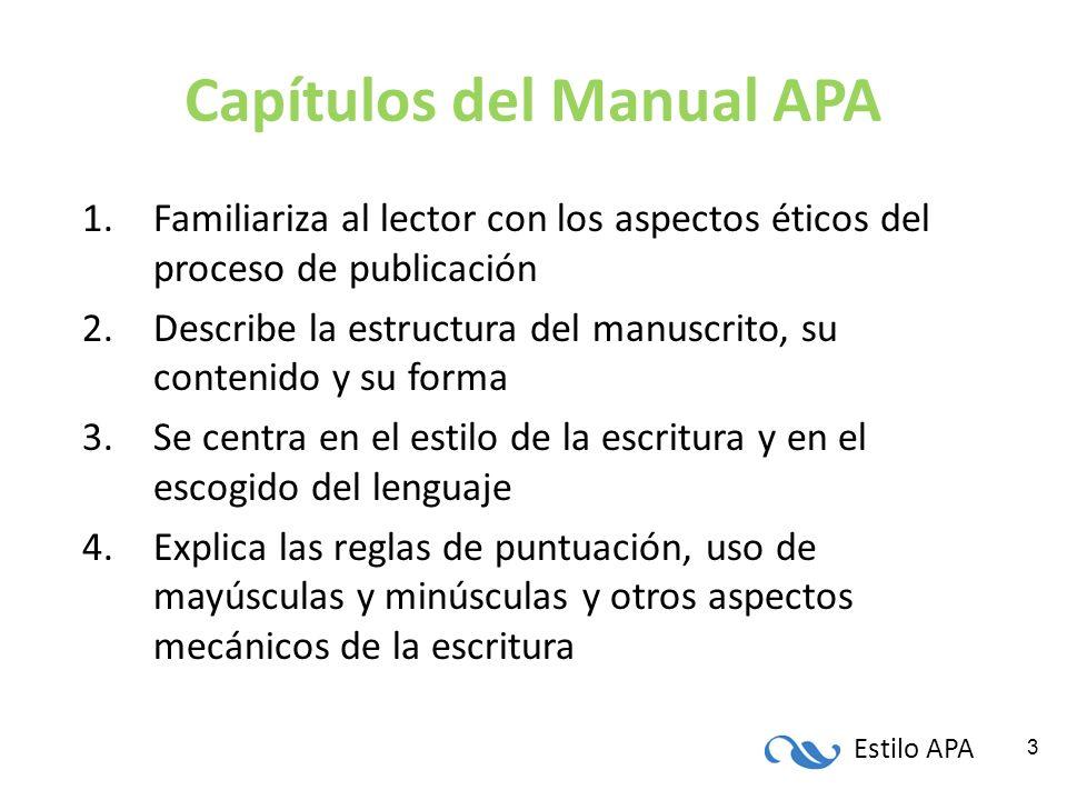 Estilo APA 3 Capítulos del Manual APA 1.Familiariza al lector con los aspectos éticos del proceso de publicación 2.Describe la estructura del manuscri