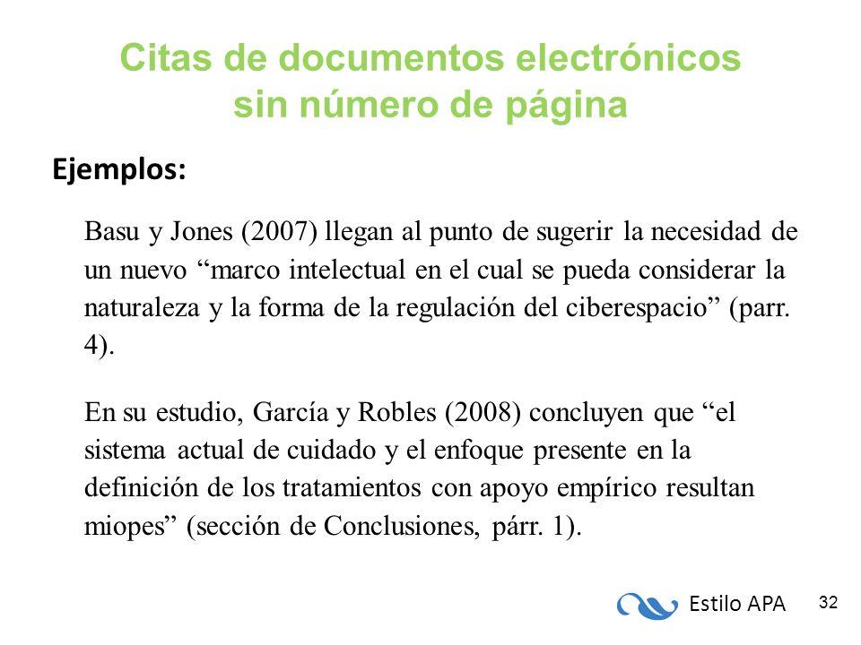 Estilo APA 32 Citas de documentos electrónicos sin número de página Ejemplos: Basu y Jones (2007) llegan al punto de sugerir la necesidad de un nuevo