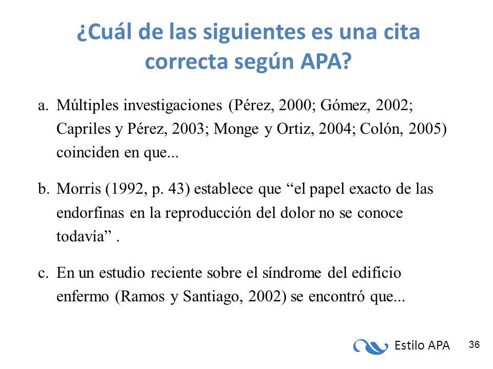 Estilo APA 36 ¿Cuál de las siguientes es una cita correcta según APA? a.Múltiples investigaciones (Pérez, 2000; Gómez, 2002; Capriles y Pérez, 2003; M