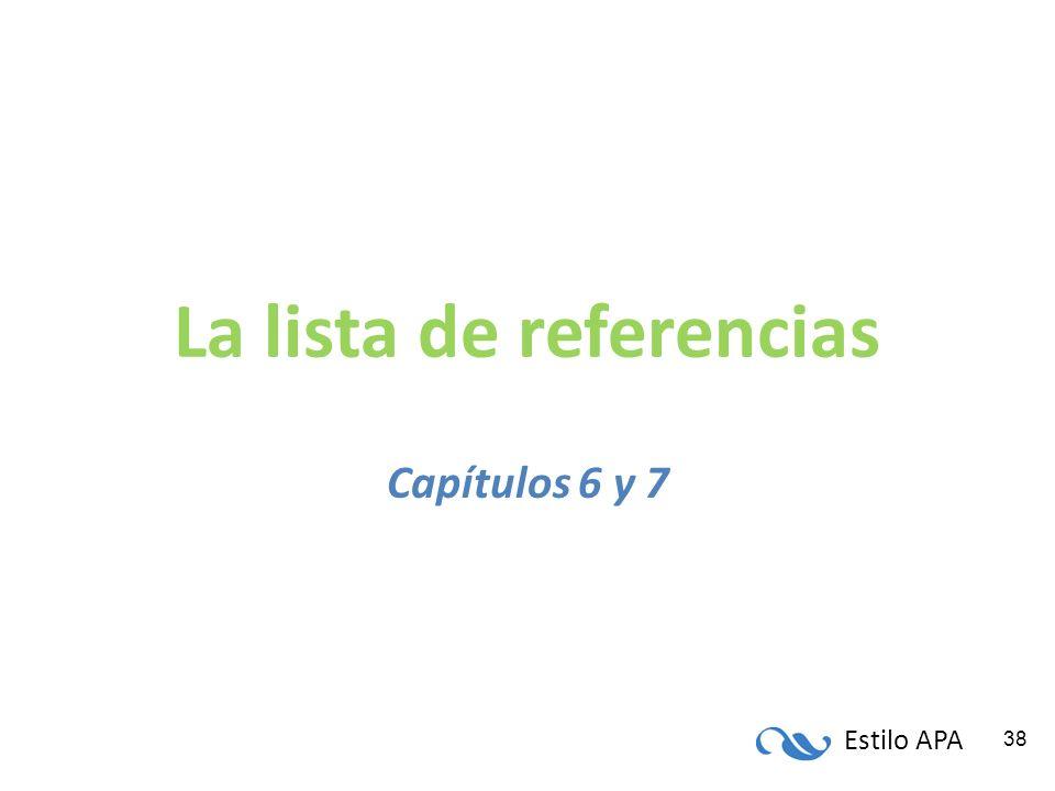Estilo APA 38 La lista de referencias Capítulos 6 y 7