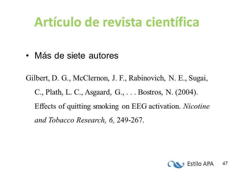 Estilo APA 47 Artículo de revista científica Más de siete autores Gilbert, D. G., McClernon, J. F., Rabinovich, N. E., Sugai, C., Plath, L. C., Asgaar