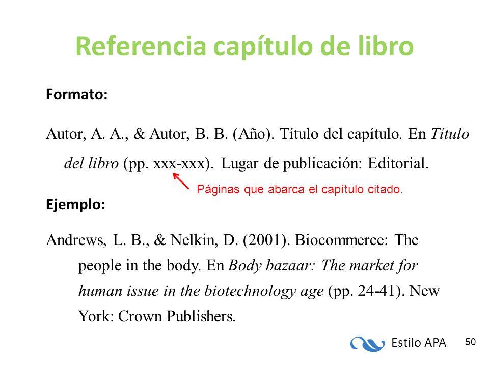 Estilo APA 50 Referencia capítulo de libro Formato: Autor, A. A., & Autor, B. B. (Año). Título del capítulo. En Título del libro (pp. xxx-xxx). Lugar