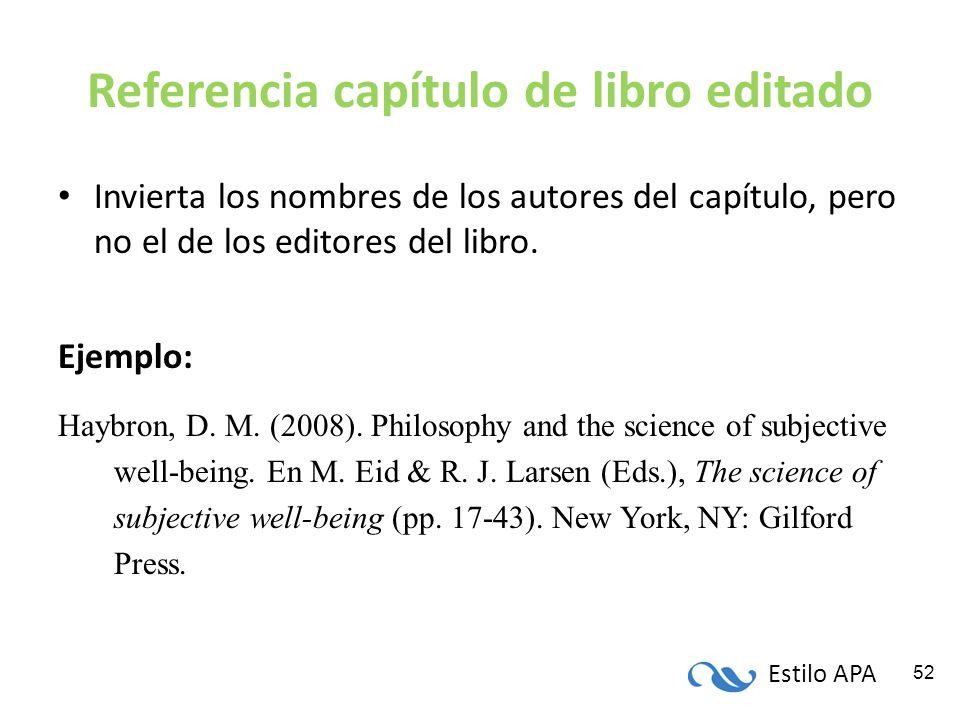 Estilo APA 52 Referencia capítulo de libro editado Invierta los nombres de los autores del capítulo, pero no el de los editores del libro. Ejemplo: Ha