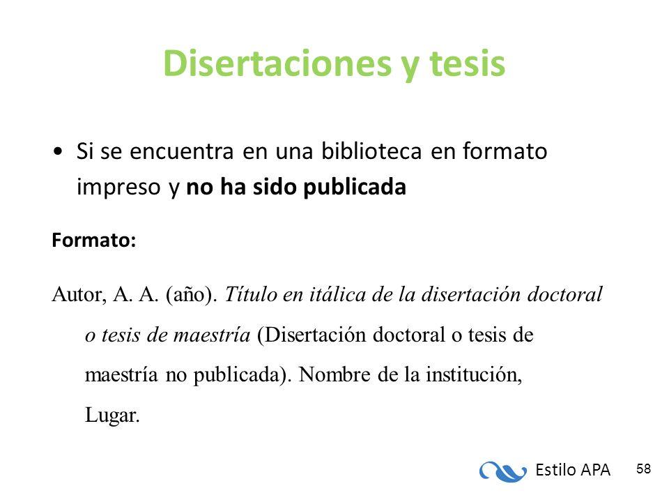 Estilo APA 58 Disertaciones y tesis Si se encuentra en una biblioteca en formato impreso y no ha sido publicada Formato: Autor, A. A. (año). Título en